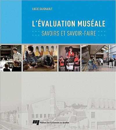 L'évaluation muséale. Savoirs et savoir-faire, par Lucie Daignault (Presses de l'Université du Québec).