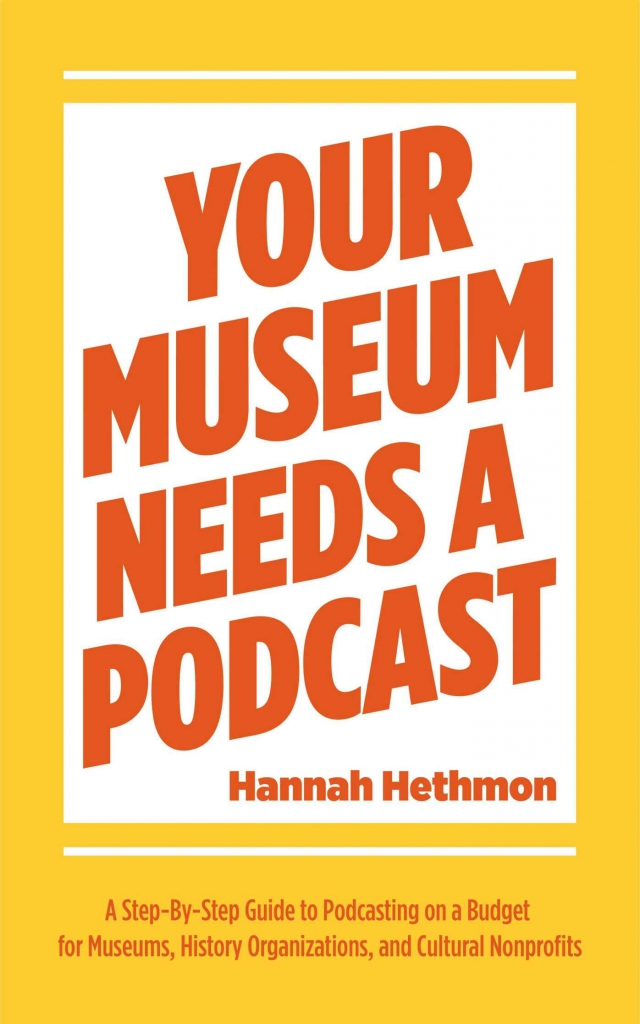 couverture du livre d'Hannah Hethmon: Your Museum Needs a Podcast